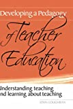 Developing a pedagogy of teacher education :  understanding teaching and learning about teaching /