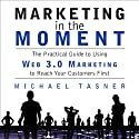 Marketing in the Moment: The Practical Guide to Using Web 3.0 Marketing to Reach Your Customers First (       UNABRIDGED) by Michael Tasner Narrated by Don Hagen