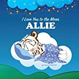img - for I Love You to the Moon, Allie: Personalized Books & Bedtime Stories (Personalized Children's Books, Bedtime Stories, Goodnight Poems) book / textbook / text book