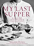 img - for My Last Supper: 50 Great Chefs and Their Final Meals / Portraits, Interviews, and Recipes book / textbook / text book