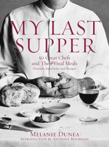 My Last Supper: 50 Great Chefs and Their Final Meals / Portraits, Interviews, and Recipes: Melanie Dunea: 9781596912878: Amazon.com: Books