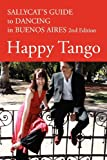 Happy Tango: Sallycats Guide to Dancing in Buenos Aires 2nd Edition