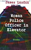 Woman Police Officer in Elevator: Poems (0393318389) by Lasdun, James