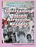 Entertaining Tucson Across the Decades: Volume 1: 1950s through 1985