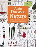 img - for Alain Ducasse Nature: Simple, Healthy, and Good book / textbook / text book