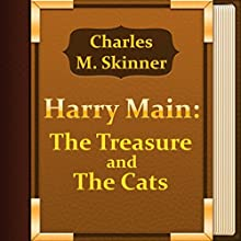 Harry Main: The Treasure and the Cats (       UNABRIDGED) by Charles Skinner Narrated by Anastasia Bartolo
