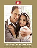 img - for The Royal Wedding of Prince William and Kate Middleton (Life (Life Books)) (2011-03-29) book / textbook / text book