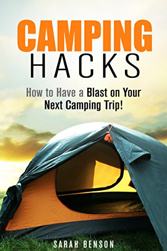 Camping Hacks: How to Have a Noise on Your Next Camping Trip! (Beginner's Guide to Camping and Backpacking)