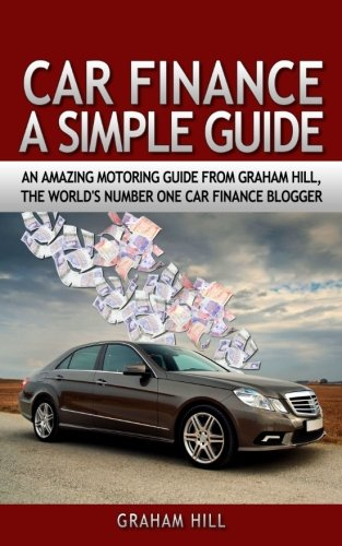 Car Finance - A Simple Guide: An amazing motoring guide from Graham Hill, car finance expert & world's number one car finance blogger. Simple to read ... you drive a much better motor for your money!
