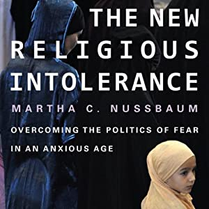 The New Religious Intolerance: Overcoming the Politics of Fear in an Anxious Age | [Martha C. Nussbaum]