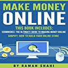 Make Money Online: 2 Manuscripts: Ecommerce: The Ultimate Guide to Making Money Online and Shopify: How to Build Your Online Store Hörbuch von Raman Shahi Gesprochen von: Alex Freeman