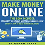Make Money Online: 2 Manuscripts: Ecommerce: The Ultimate Guide to Making Money Online and Shopify: How to Build Your Online Store | Raman Shahi