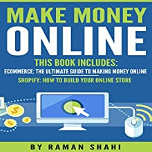 Make Money Online: 2 Manuscripts: Ecommerce: The Ultimate Guide to Making Money Online and Shopify: How to Build Your Online Store Audiobook by Raman Shahi Narrated by Alex Freeman
