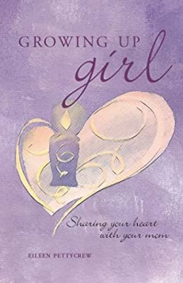 Growing Up Girl: Sharing Your Heart with Your Mom by Eileen Pettycrew (2003-08-15)