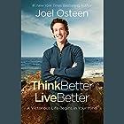 Think Better, Live Better: A Victorious Life Begins in Your Mind Hörbuch von Joel Osteen Gesprochen von: Joel Osteen