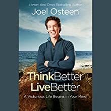 Think Better, Live Better: A Victorious Life Begins in Your Mind Audiobook by Joel Osteen Narrated by Joel Osteen