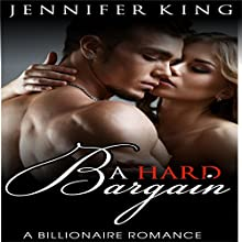 A Hard Bargain: Billionaire Romance, Book 1 Audiobook by Jennifer King Narrated by Kate Holiday