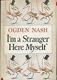 Im a Stranger Here Myself by Ogden Nash by Ogden Nash