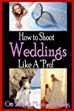 How To Shoot Weddings Like A Pro! (On Target Photo Training)
