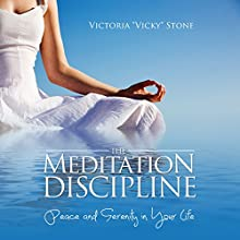 The Meditation Discipline: Peace and Serenity in Your Life (       UNABRIDGED) by Victoria