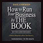 How to Run Your Business by The Book: A Biblical Blueprint to Bless Your Business | Dave Anderson