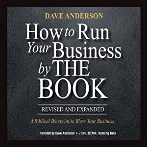 How to Run Your Business by The Book: A Biblical Blueprint to Bless Your Business | [Dave Anderson]
