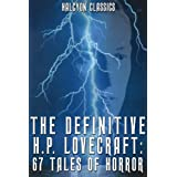 The Definitive H.P. Lovecraft: 67 Tales of Horror in One Volume (Halcyon Classics) ~ H.P. Lovecraft
