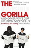 img - for The Invisible Gorilla: How Our Intuitions Deceive Us by Chabris, Christopher, Simons, Daniel (2011) Paperback book / textbook / text book