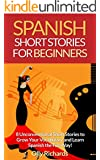Spanish Short Stories For Beginners: 8 Unconventional Short Stories to Grow Your Vocabulary and Learn Spanish the Fun Way! (English Edition)