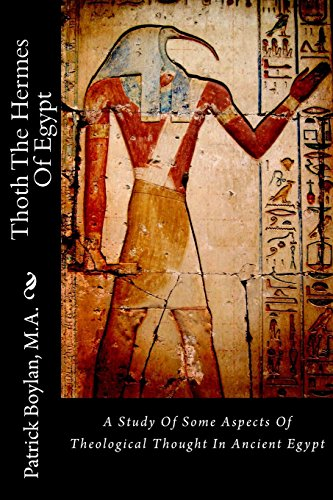 Thoth The Hermes Of Egypt: A Study Of Some Aspects Of Theological Thought In Ancient Egypt