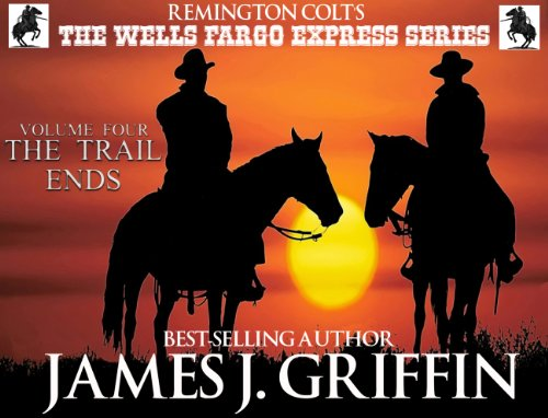 the-wells-fargo-express-series-remington-colt-volume-4-the-trail-ends-english-edition