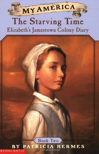My America: The Starving Time: Elizabeth's Jamestown...