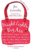 [BRIGHT LIGHTS, BIG ASS: A SELF-INDULGENT, SURLY, EX-SORORITY GIRL'S GUIDE TO WHY ITOFTEN SUCKS IN THE CITY, OR WHO ARE THESE IDIOTS AND WHY DO BY (AUTHOR)LANCASTER, JEN]BRIGHT LIGHTS, BIG ASS: A SELF-INDULGENT, SURLY, EX-SORORITY GIRL'S GUIDE TO WHY ITOFTEN SUCKS IN THE CITY, OR WHO ARE THESE IDIOTS AND WHY DO[PAPERBACK]05-01-2007