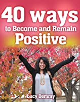 Positive Thinking (40 Ways to Become and Remain Positive Book 1) (English Edition)