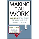 Making It All Work: Winning at the game of work and the business of lifeby David Allen