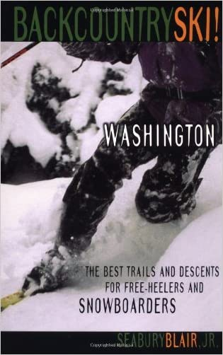 Backcountry Ski! Washington: The Best Trails and Descents for Free-Heelers and Snowboarders written by Seabury Blair Jr.