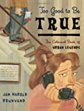 Too Good to Be True: The Colossal Book of Urban Legends (039332088X) by Brunvand, Jan Harold