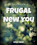 52 Easy Steps to a Frugal New You: Building a More Frugal Life One Week at a Time