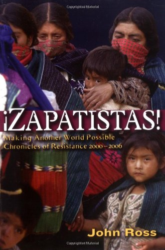 Zapatistas: Making Another World Possible: Chronicles of Resistance 2000-2006