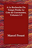 a la Recherche Du Temps Perdu: Le Cote de Guermantes, Volumes 1-3 (French Edition)