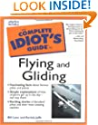 Complete Idiot's Guide to Flying and Gliding