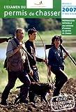 echange, troc Yves le Floc'h Soye (Sous la direction de) - L'examen du permis de chasser 2007 : Avec les fédérations départementales des chasseurs