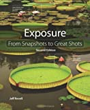 Exposure: From Snapshots to Great Shots (2nd Edition)