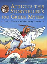 Atticus the Storyteller&#39;s 100 Greek Myths