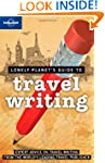 Lonely Planet Travel Writing 2nd Ed.:...