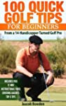 100 Quick Golf Tips for Beginners: Fr...