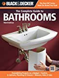Black & Decker The Complete Guide to Bathrooms, Third Edition: *Remodeling on a budget * Vanities & Cabinets * Plumbing & Fixtures * Showers, Sinks & Tubs (Black & Decker Complete Guide) - 1589235622
