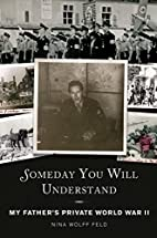 Someday You Will Understand: My Father's…