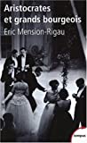 echange, troc Eric Mension-Rigau - Aristocrates et grands bourgeois : Education, traditions, valeurs