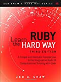 Learn Ruby the Hard Way: A Simple and Idiomatic Introduction to the Imaginative World Of Computational Thinking with Code (3rd Edition) (Zed Shaws Hard Way Series)